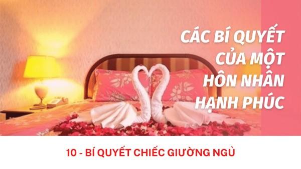 Các bí quyết của một hôn nhân hạnh phúc: Bí quyết chiếc giường ngủ (10)