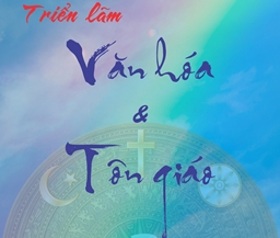Triển lãm: Văn hóa và Tôn giáo (27/10-4/11/2019)