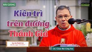 Kiên trì trên đường Thánh Giá - Lm. Giuse Bùi Công Trác