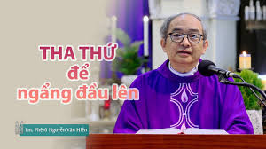 Tha thứ để ngẩng đầu lên - Lm. Phêrô Nguyễn Văn Hiền