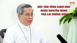 Đức tân TGM Giuse Nguyễn Năng trả lời phỏng vấn về sứ vụ mới