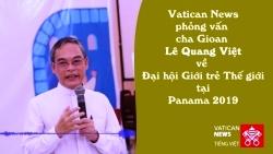 Phỏng vấn cha Gioan Lê Quang Việt về ĐHGTTG Panama 2019