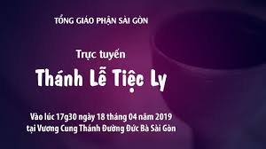 Thánh lễ Tiệc ly tại nhà thờ Đức Bà Sài Gòn (18.4.2019)